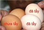Mẹo phân biệt trứng gà ta thật và trứng gà ta giả