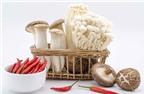Bí quyết giúp bạn chọn và chế biến nấm đúng cách
