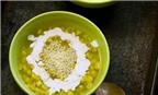 Cách nấu chè ngô dẻo thơm, cực hấp dẫn