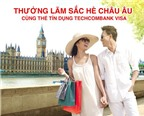 Cơ hội du lịch Châu Âu khi sử dụng thẻ Techcombank Visa
